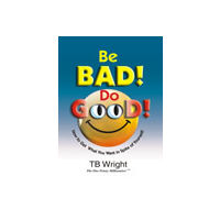 Be Bad! Do Good!