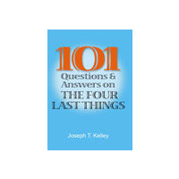 101 Questions and Answers on the Four Last Things