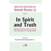 In Spirit and Truth- Selected Writings of Samuel Rayan, SJ