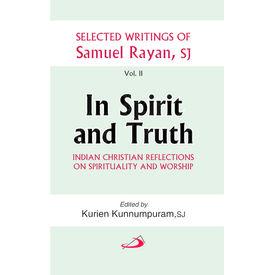 In Spirit and Truth- Selected Writings of Samuel Rayan, SJ