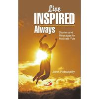 Live Inspired Always- Stories and Messages to motivate you