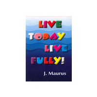 Live Today, Live Fully!