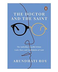 The Doctor And The Saint: The Ambedkar– Gandhi Debate: Caste, Race, And Annihilation Of Caste