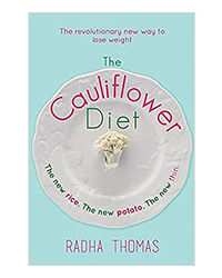 The Cauliflower Diet: The Revolutionary New Way To Lose Weight