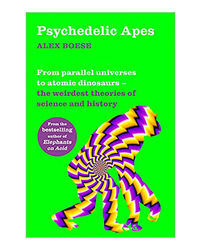 Psychedelic Apes: From Parallel Universes To Atomic Dinosaurs