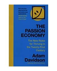 The Passion Economy: The New Rules For Thriving In The Twenty- First Century