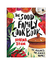 The Sood Family Cookbook: 101 Recipes For Every Home