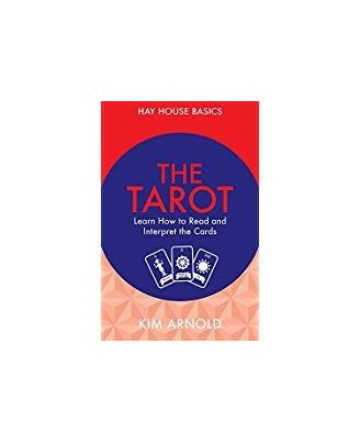 The Tarot: Learn How to Read and Interpret the Cards