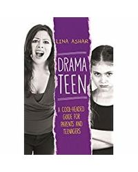 Drama Teen: A Cool- Headed Guide for Parents and Teenagers