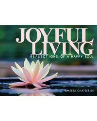 Joyful Living (Reflections of a Happy Soul)