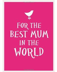 For The Best Mum In The World