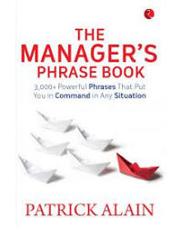 The Manager' s Phrase Book: 3, 000+ Powerful Phrases That Put You in Command in Any Situation