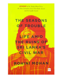 The Seasons Of Trouble: Life Amid The Ruins Of Sri Lanka's Civil War