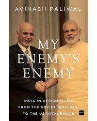 My Enemy's Enemy: India in Afghanistan from the Soviet Invasion to the US Withdrawal