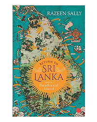 Return To Sri Lanka: Travels In A Paradoxical Island
