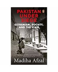Pakistan under Siege: Extremism, Society, and the State