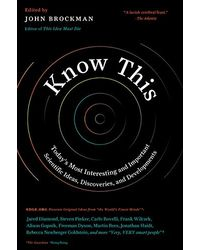 Know This: Today's Most Interesting and Important Scientific Ideas, Discoveries and Developments