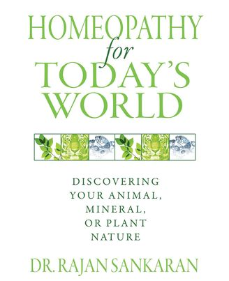 Homeopathy for Today' s World: Discovering Your Animal, Mineral, or Plant Nature