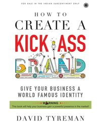 How to Create a Kick- Ass Brand