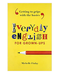 Everyday English For Grown- Ups: Getting To Grips With The Basics