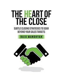 Heart of the Close: Subtle Closing Strategies to Soar Beyond Your Sales Tragets