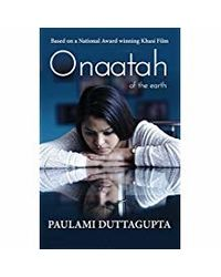 Onaatah of the Earth: Adapted from a National Award Winning Film