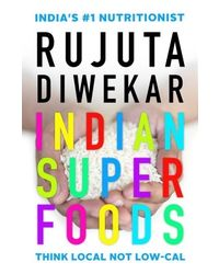 Indian Superfoods: Think Local Not Low- cal