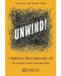 Unwind! : 7 Principles for a Stress- Free Life