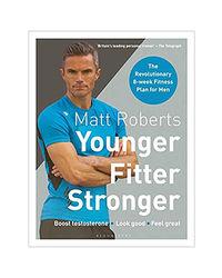 Matt Roberts' Younger, Fitter, Stronger: The Revolutionary 8- Week Fitness Plan For Men