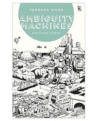 Ambiguity Machines, And Other Stories