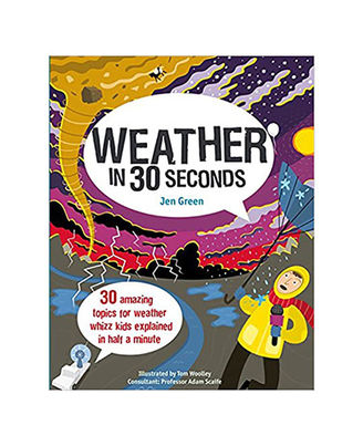 Weather In 30 Seconds: 30 Amazing Topics For Weather Whizz Kids Explained In Half A Minute (Kids 30 Second)