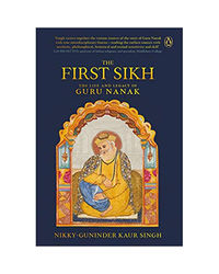 The First Sikh: The Life And Legacy Of Guru Nanak