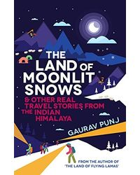 The Land of Moonlit Snows: & Other Real Travel Stories from the Indian Himalaya