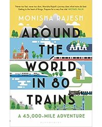 Around The World In 80 Trains: A 45, 000- Mile Adventure