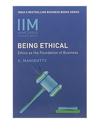 Iim- Being Ethical: Ethics As The Foundation Of Business