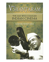 V. Shantaram: The Man Who Changed Indian Cinema