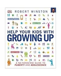 Help Your Kids With Growing Up: A No- Nonsense Guide To Puberty And Adolescence