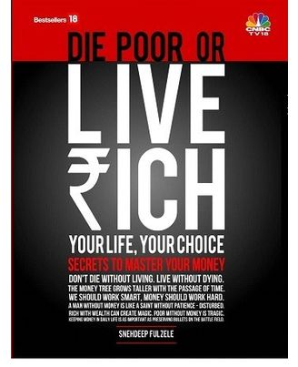 Die Poor or Live Rich: Your Life, Your Choice Secrets to Master Your Money