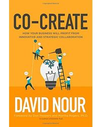 Co- Create: How Your Business Will Profit from Innovative and Strategic Collaboration