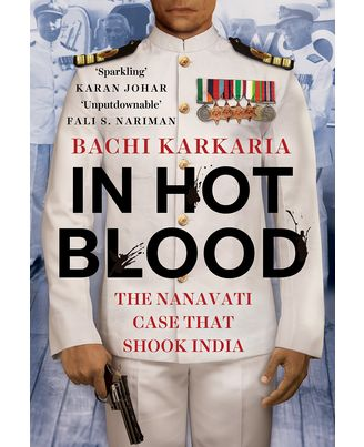 In Hot Blood: The Nanavati Case That Shook India