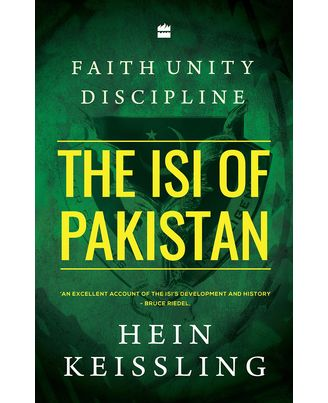 Faith, Unity, Discipline: The Inter- Service Intelligence of Pakistan