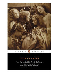The Pursuit Of The Well- Beloved And The Well- Beloved (Penguin Classics)