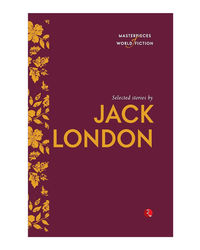 Selected Stories Jack London (Masterpieces Of World Fiction)