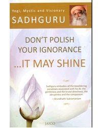 Don'T Polish Your Ignorance. . . . It May Shine