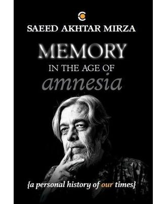 Memory in the Age of Amnesia: And other essays, tales, conversations, soliloquies and unsolicited advice