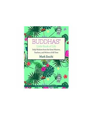 Buddhas  Little Book of Life: Daily Wisdom from the Great Masters, Teachers and Writers of All Time