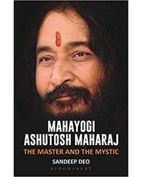 Mahayogi Ashutosh Maharaj: The Master and the Mystic