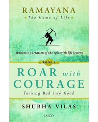 Ramayana: The Game of Life- Roar with Courage Book 1