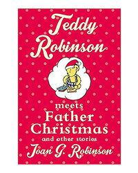 Teddy Robinson Meets Father Christmas And Other Stories