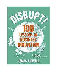Disrupt! : 100 Lessons In Business Innovation